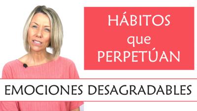 5 hábitos que perpetúan tus emociones desagradables